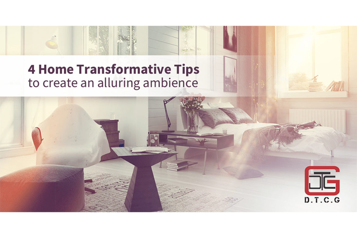 4 home transformative tips to create an alluring ambience