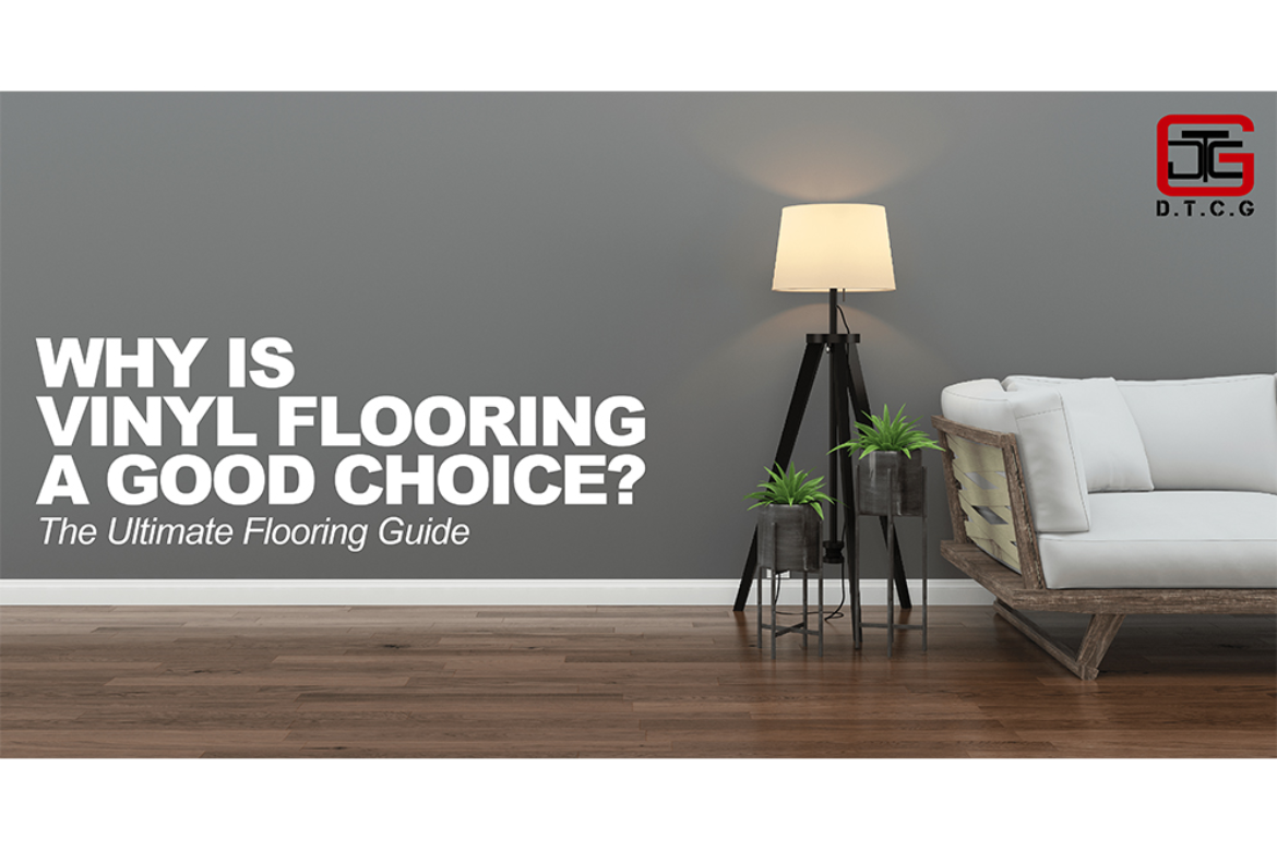 Ultimate Flooring Guide: Why is Vinyl Flooring is a Good Choice?